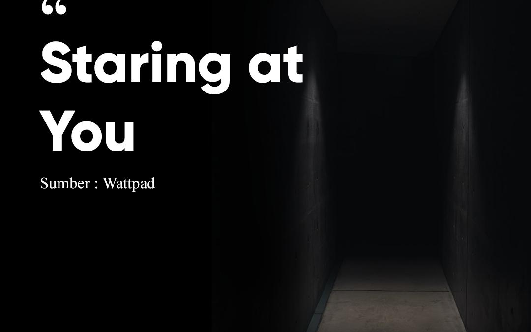Staring at You