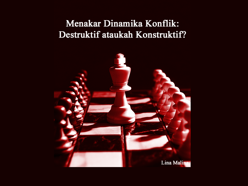 Menakar Dinamika Konflik:  Destruktif ataukah Konstruktif?
